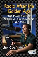 Radio After the Golden Age: The Evolution of American Broadcasting Since 1960 (Paperback)