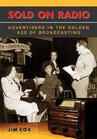 Sold on Radio: Advertisers in the Golden Age of Broadcasting (Paperback)