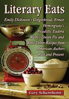 Literary Eats: Emily Dickinson's Gingerbread, Ernest Hemingway's Picadillo, Eudora Welty's Onion Pie and 400+ Other Recipes from American Authors Past and Present (Paperback)