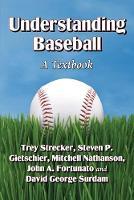 Understanding Baseball: A Textbook (Paperback)