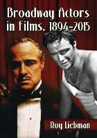 Broadway Actors in Films, 1894-2015 (Paperback)