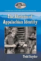The Rhetoric of Appalachian Identity - Contributions to Southern Appalachian Studies (Paperback)