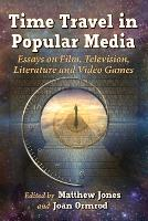Time Travel in Popular Media: Essays on Film, Television, Literature and Video Games (Paperback)