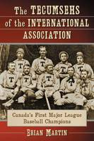 The Tecumsehs of the International Association: Canada's First Major League Baseball Champions (Paperback)