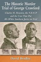 The Historic Murder Trial of George Crawford: Charles H. Houston, the NAACP and the Case That Put All-White Southern Juries on Trial (Paperback)