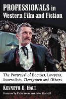 Professionals in Western Film and Fiction: The Portrayal of Doctors, Lawyers, Journalists, Clergymen and Others (Paperback)