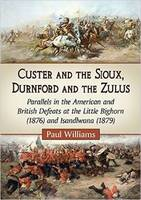 Custer and the Sioux, Durnford and the Zulus: Parallels in the American and British Defeats at the Little Bighorn (1876) and Isandlwana (1879) (Paperback)