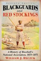 Blackguards and Red Stockings: A History of Baseball's National Association, 1871-1875 (Paperback)