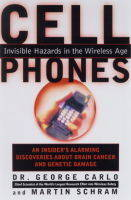 Cell Phones: Invisible Hazards in the Wireless Age: An Insider's Alarming Discoveries about Brain Cancer and Genetic Damage (Hardback)