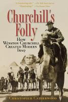 Churchill's Folly: How Winston Churchill Created Modern Iraq (Paperback)