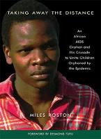 Taking Away the Distance: A Young Orphan's Journey and the AIDS Epidemic in Africa Crusade to Unite Children Orphaned by the Epidemic (Paperback)