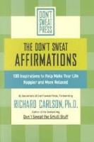 The Don't Sweat Affirmations: 100 Inspirations to Help Make Your Life Happier and More Relaxed (Paperback)
