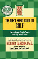 The Don't Sweat Guide to Golf: Playing Stress-free So You're at the Top of Your Game (Paperback)