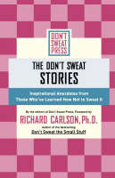 The Don't Sweat Stories: Inspirational Anecdotes from Those Who've Learned How Not to Sweat it (Paperback)