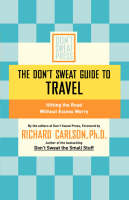 The Don't Sweat Guide to Travel: Hitting the Road without Excess Worry (Paperback)
