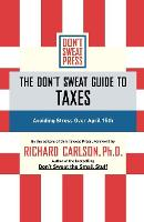 The Don't Sweat Guide to Taxes: Avoiding Stress Over April 15th (Paperback)