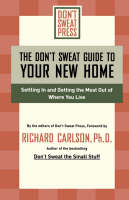 The Don't Sweat Guide to Your New Home: Settling in & Getting the Most Out of Where You Live (Paperback)