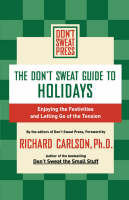 The Don't Sweat Guide to Holidays: Enjoying the Festivities and Letting Go of the Tension (Paperback)