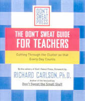 The Don't Sweat Guide for Teachers: Cutting Through the Clutter So That Every Day Counts (Paperback)
