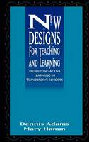 New Designs for Teaching and Learning: Promoting Active Learning in Tomorrow's Schools (Hardback)
