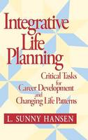 Integrative Life Planning: Critical Tasks for Career Development and Changing Life Patterns (Hardback)