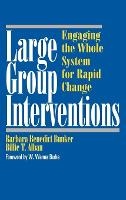 Large Group Interventions: Engaging the Whole System for Rapid Change (Hardback)