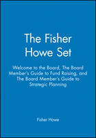 The Fisher Howe Set: Welcome to the Board, The Board Member's Guide to Fund Raising, and The Board Member's Guide to Strategic Planning (Hardback)