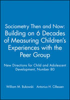 Sociometry Then and Now: Building on 6 Decades of Measuring Children's Experiences with the Peer Group: New Directions for Child and Adolescent Development, Number 80 - J-B CAD Single Issue Child & Adolescent Development (Paperback)
