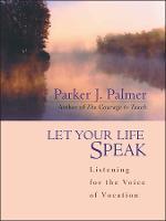 Let Your Life Speak: Listening for the Voice of Vocation (Hardback)