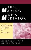 The Making of a Mediator: Developing Artistry in Practice (Hardback)