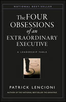 The Four Obsessions of an Extraordinary Executive: A Leadership Fable - J-B Lencioni Series (Hardback)