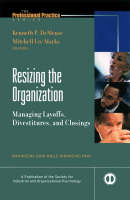 Resizing the Organization: Managing Layoffs, Divestitures, and Closings - J-B SIOP Professional Practice Series (Hardback)