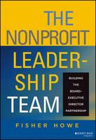 The Nonprofit Leadership Team: Building the Board-Executive Director Partnership - J-B US non-Franchise Leadership (Hardback)