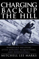 Charging Back Up the Hill: Workplace Recovery After Mergers, Acquisitions and Downsizings (Hardback)