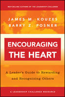 Encouraging the Heart: A Leader's Guide to Rewarding and Recognizing Others - J-B Leadership Challenge: Kouzes/Posner (Paperback)
