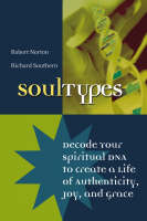 SoulTypes: Decode Your Spiritual DNA to Create a Life of Authenticity, Joy, and Grace (Paperback)
