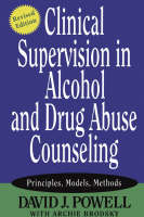 Clinical Supervision in Alcohol and Drug Abuse Counseling: Principles, Models, Methods (Paperback)