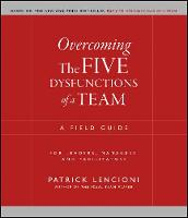 Overcoming the Five Dysfunctions of a Team: A Field Guide for Leaders, Managers, and Facilitators - J-B Lencioni Series (Paperback)