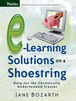 E-Learning Solutions on a Shoestring: Help for the Chronically Underfunded Trainer (Paperback)