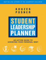 Student Leadership Planner: An Action Guide to Achieving Your Personal Best - J-B Leadership Challenge: Kouzes/Posner (Paperback)