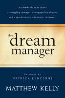 The Dream Manager: A Remarkable Story About a Struggling Manager, Disengaged Employees, and a Revolutionary Solution to Turnover (Hardback)