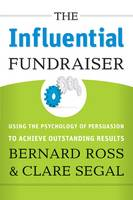 The Influential Fundraiser: Using the Psychology of Persuasion to Achieve Outstanding Results (Hardback)