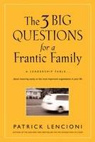 The Three Big Questions for a Frantic Family: A Leadership Fable About Restoring Sanity to the Most Important Organization in Your Life - J-B Lencioni Series (Hardback)