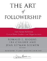 The Art of Followership: How Great Followers Create Great Leaders and Organizations - J-B Warren Bennis Series (Hardback)
