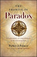 The Promise of Paradox: A Celebration of Contradictions in the Christian Life (Hardback)
