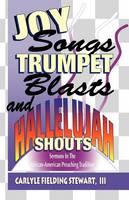 Joy Songs Trumpet Blasts & Hallelujah Shouts: Sermons In The African-American Preaching Tradition (Paperback)