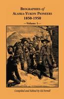Biographies of Alaska-Yukon Pioneers 1850-1950, Volume 1 (Paperback)
