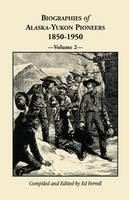 Biographies of Alaska-Yukon Pioneers 1850-1950, Volume 2 (Paperback)
