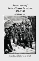 Biographies of Alaska-Yukon Pioneers 1850-1950, Volume 3 (Paperback)