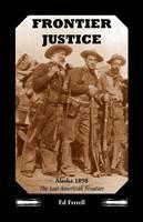 Frontier Justice: Alaska 1898--The Last American Frontier (Paperback)